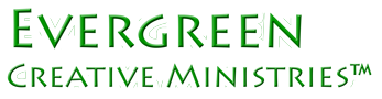 Evergreen Creative Ministries™